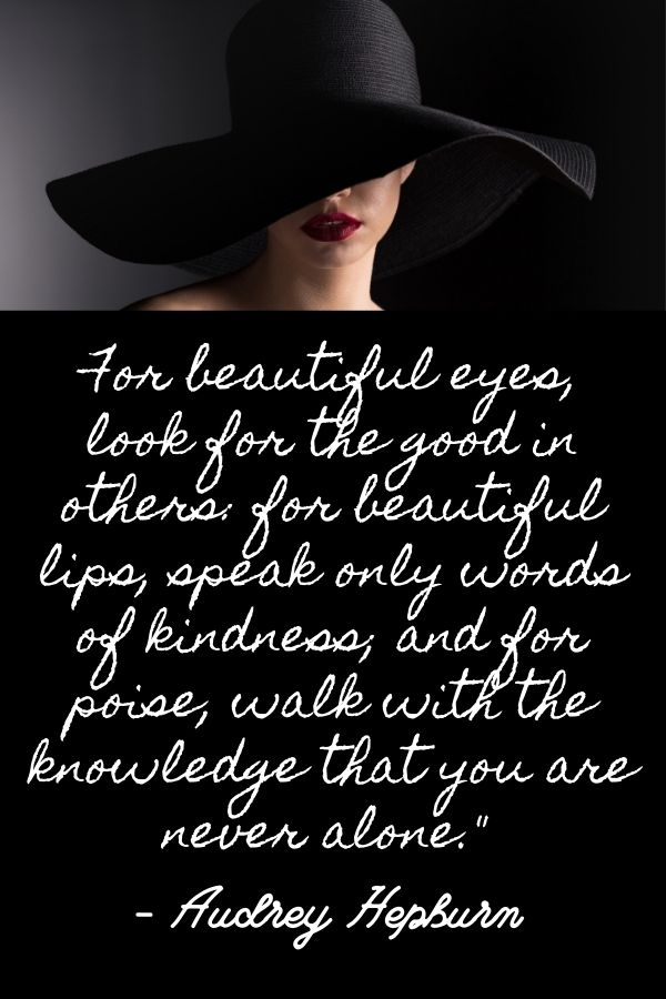 """Woman with a black hat covering her face and this quote""""For beautiful eyes, look for the good in others: for beautiful lips, speak only words of kindness; and for poise, walk with the knowledge that you are never alone."""" – Audrey Hepburn"""