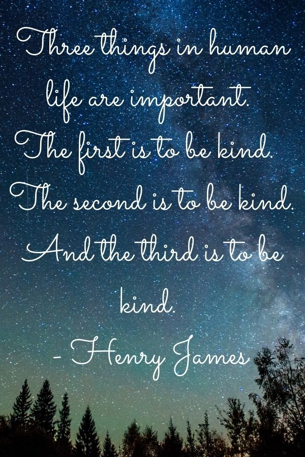 """Starry night sky with the shadow of trees and this quote on top of the photo""""Three things in human life are important. The first is to be kind. The second is to be kind. And the third is to be kind."""" – Henry James"""