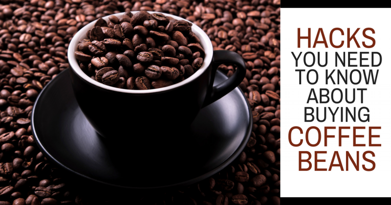 Hacks You Need to Know About Buying Coffee Beans