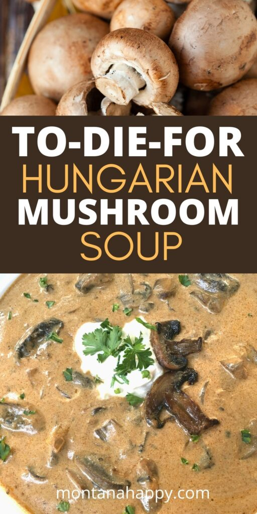 To-Die-For Hungarian Mushroom Soup Pin for Pinterest.  Top photo raw mushrooms.  Bottom photo easy Hungarian Mushroom soup with a dollop of sour cream in a white bowl.